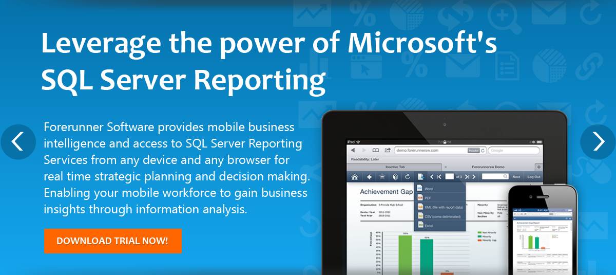 Leverage the power of Microsoft's SQLServer Reporting. Forerunner Software provides mobile business intelligence and access to SQL Server Reporting Services from any device and any browser for real time strategic planning and decision making. Enable your mobile workforce to gain business insights through information analysis using applications optimized for mobile devices.