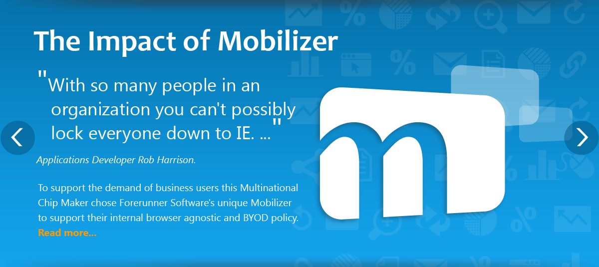 To support the demand of business users Intel executives chose Forerunner Software's unique Mobilizer to support their internal browser agnostic and BYOD policy.